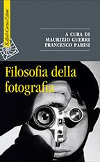 Filosofia della fotografia a cura di Guerri Maurizio, Parisi Francesco
